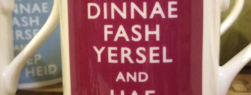 Dinnae Fash Yersel (Keep Calm)